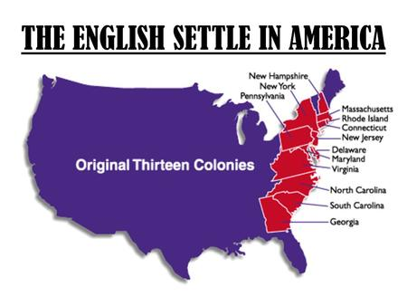 THE ENGLISH SETTLE IN AMERICA. I. FIRST ATTEMPT – THE LOST COLONY A.WHERE? ROANOKE ISLAND, OFF THE COAST OF THEN VIRGINIA, TODAY NORTH CAROLINA B. WHEN: