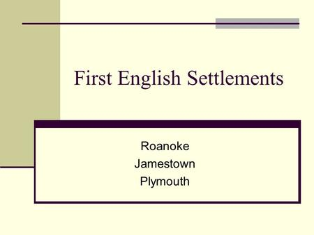 First English Settlements Roanoke Jamestown Plymouth.