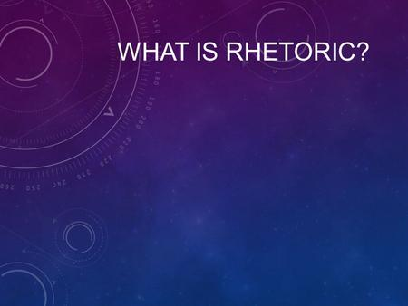 "WHAT IS RHETORIC?. PART I Rhetoric ""the art of effective expression (speaking & writing) and the persuasive use of language"" We study rhetoric because:"