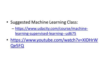 Suggested Machine Learning Class: – https://www.udacity.com/course/machine- learning-supervised-learning--ud675 https://www.udacity.com/course/machine-