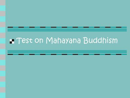 Test on Mahayana Buddhism. Mahayana Buddhism 1. What does Mahayana mean? 2. How do Mahayana Buddhists refer to Theravada Buddhists? 3. Between which centuries.