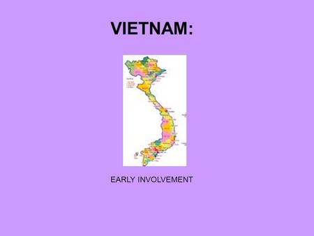 VIETNAM: EARLY INVOLVEMENT. A.Kennedy and Diem 1. Kennedy supported the non-communist government of South Vietnam under Diem. 2. Diem was corrupt a. Used.