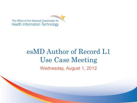 EsMD Author of Record L1 Use Case Meeting Wednesday, August 1, 2012.