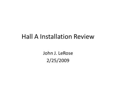 Hall A Installation Review John J. LeRose 2/25/2009.