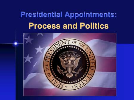 Presidential Appointments: Process and Politics. The President's Cabinet: Important Facts There are 15 cabinet departments today Only Congress can create.