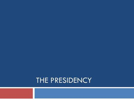 THE PRESIDENCY. Today We are Focusing on THE PRESIDENT (Executive Branch/National Level)