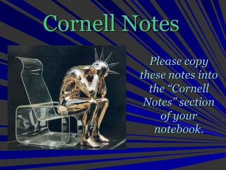 "Cornell Notes Please copy these notes into the ""Cornell Notes"" section of your notebook."