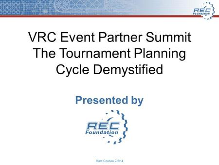 VRC Event Partner Summit The Tournament Planning Cycle Demystified Presented by Marc Couture 7/9/14.