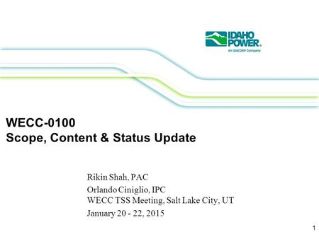 WECC-0100 Scope, Content & Status Update Rikin Shah, PAC Orlando Ciniglio, IPC WECC TSS Meeting, Salt Lake City, UT January 20 - 22, 2015 1.
