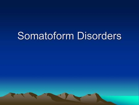 Somatoform Disorders. Physical symptoms for which there is no apparent physical cause.