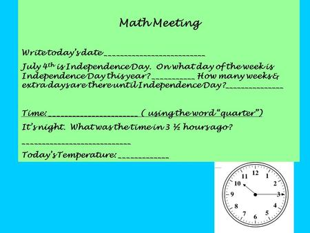 Math Meeting Write today's date __________________________ July 4 th is Independence Day. On what day of the week is Independence Day this year? ___________.