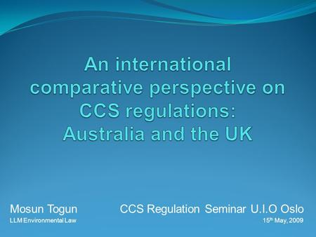 Mosun Togun CCS Regulation Seminar U.I.O Oslo LLM Environmental Law15 th May, 2009.