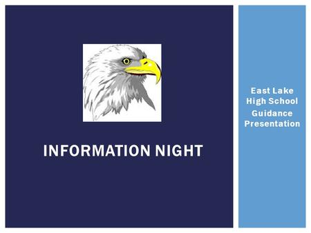 East Lake High School Guidance Presentation INFORMATION NIGHT.