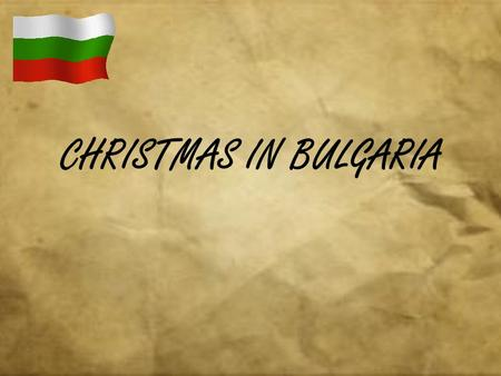 CHRISTMAS IN BULGARIA. The 1st of January – New Year New Year is celebrated the same way as all over the world.