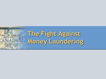 The Fight Against Money Laundering. Why is the fight against money laundering so important? Size and scope of money laundering Motivation for laundering.