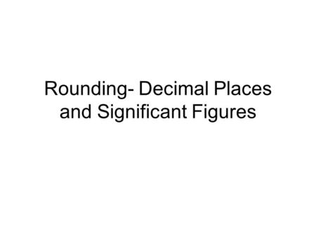 Rounding- Decimal Places and Significant Figures.