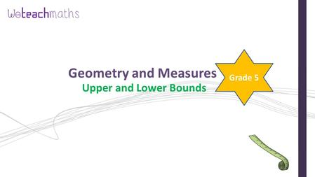 Geometry and Measures Upper and Lower Bounds Grade 5.