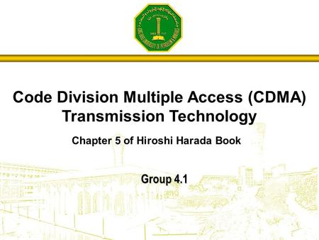 Group 4.1 Code Division Multiple Access (CDMA) Transmission Technology Chapter 5 of Hiroshi Harada Book.