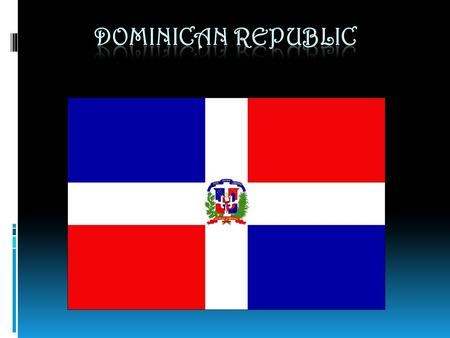 History ~ The Dominican Republic was explored by Columbus in 1492. ~ He named it La Espanola. ~ The capital, Santo Domingo, is the oldest European settlement.