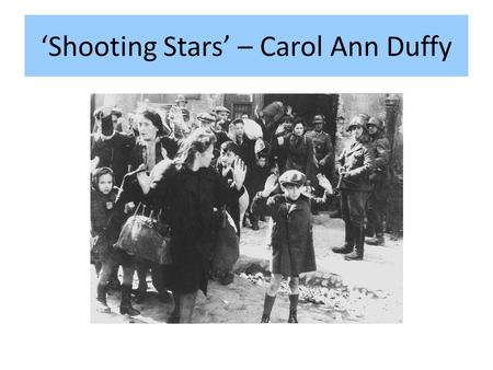 'Shooting Stars' – Carol Ann Duffy. Verse 1 'After I no longer speak' Euphemism for death. There is a sense of finality. Person knows she will die and.