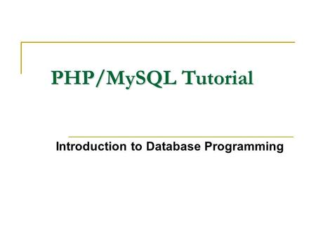 PHP/MySQL Tutorial Introduction to Database Programming.