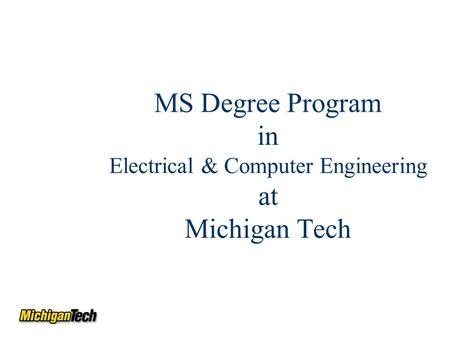 MS Degree Program in Electrical & Computer Engineering at Michigan Tech.