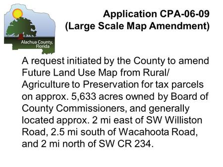 Application CPA-06-09 (Large Scale Map Amendment) A request initiated by the County to amend Future Land Use Map from Rural/ Agriculture to Preservation.
