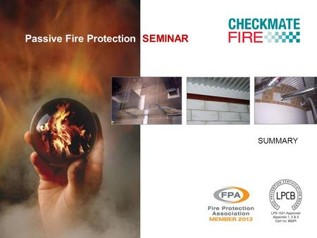 Passive Fire Protection SEMINAR SUMMARY. Assess property protection needs.