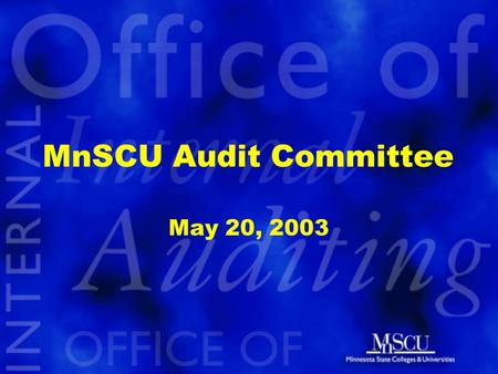 MnSCU Audit Committee May 20, 2003. Update on System-level Accountability Framework May 20, 2003.