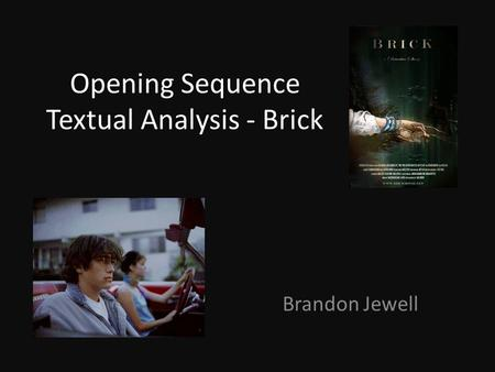 Opening Sequence Textual Analysis - Brick Brandon Jewell.