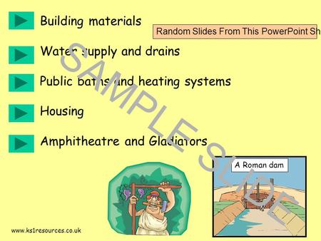 Www.ks1resources.co.uk Building materials Water supply and drains Public baths and heating systems Housing Amphitheatre and Gladiators A Roman dam SAMPLE.