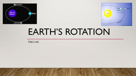 EARTH'S ROTATION TEKS 5.8C STUDENT OBJECTIVE 5.8C Earth and space. The student knows that there are recognizable patterns in the natural world and among.
