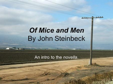 Of Mice and Men By John Steinbeck An intro to the novella.