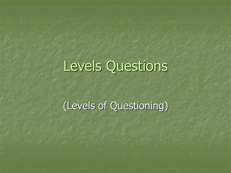 Levels Questions (Levels of Questioning). Levels of Questioning (Levels Questions) We constantly question the information we receive in our daily lives.