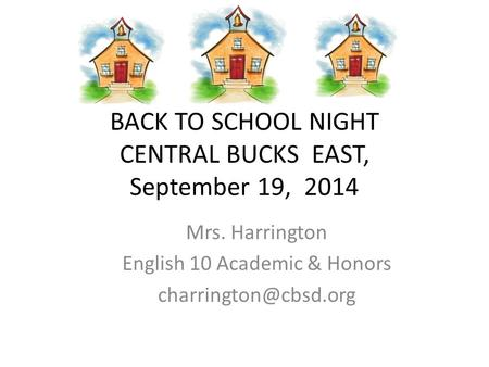 BACK TO SCHOOL NIGHT CENTRAL BUCKS EAST, September 19, 2014 Mrs. Harrington English 10 Academic & Honors