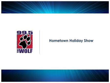 Hometown Holiday Show. 2014 Date: December 11, 2014 Location: Red Lion Hotel on the River, Jantzen Beach Entertainment: Randy Houser, Lee Brice, David.