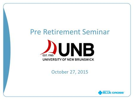 Pre Retirement Seminar October 27, 2015. Overview Benefit summary Opportunities for savings What is changing? Self serve options Contact us 2.