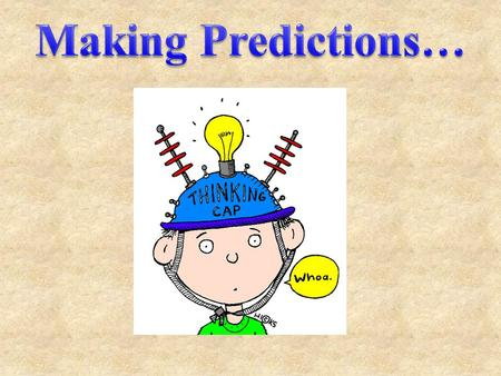 making predictions Thinking about what might happen is called making predictions.