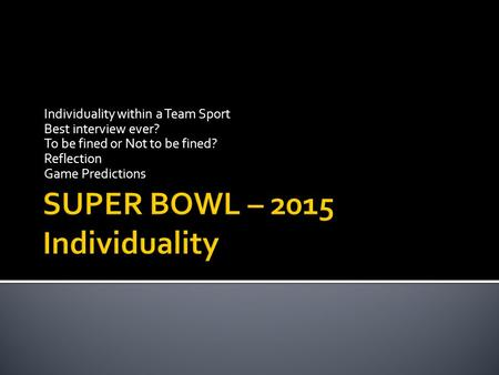 Individuality within a Team Sport Best interview ever? To be fined or Not to be fined? Reflection Game Predictions.