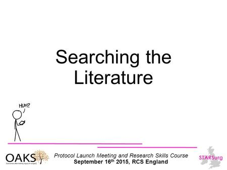 Protocol Launch Meeting and Research Skills Course September 16 th 2015, RCS England Searching the Literature.