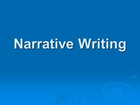 Narrative Writing.  The first important thing to remember about a narrative essay is that it tells a story. The author may write about  - an experience.