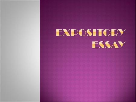  Expository writing is a type of writing that is used to explain, describe, give information, or inform.  Watch video 
