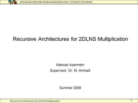 Recursive Architectures for 2DLNS Multiplication RESEARCH CENTRE FOR INTEGRATED MICROSYSTEMS - UNIVERSITY OF WINDSOR 11 Recursive Architectures for 2DLNS.