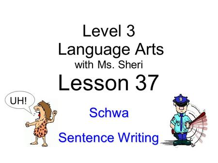 Lesson 37 Level 3 Language Arts Schwa Sentence Writing with Ms. Sheri