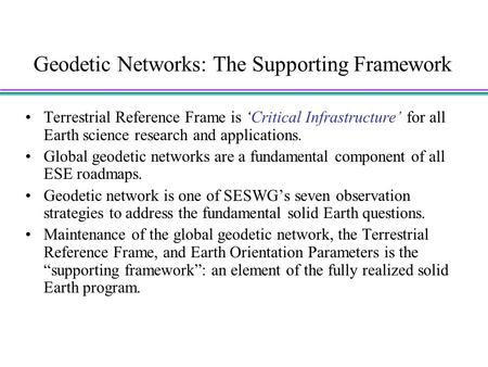 Geodetic Networks: The Supporting Framework Terrestrial Reference Frame is 'Critical Infrastructure' for all Earth science research and applications. Global.