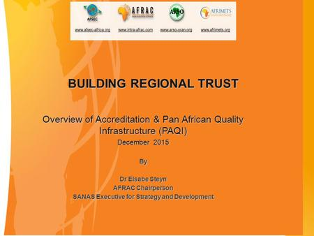 QUALITY FOR AFRICA BUILDING REGIONAL TRUST Overview of Accreditation & Pan African Quality Infrastructure (PAQI) December 2015 By Dr Elsabe Steyn AFRAC.