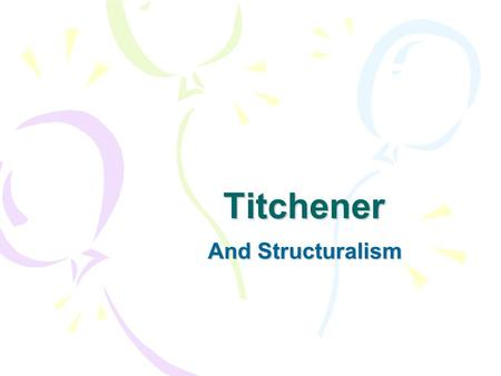 Titchener And Structuralism. The Subject Matter of Psychology Psychology, for Titchener is about conscious experience AS IT IS DEPENDENT UPON the person.