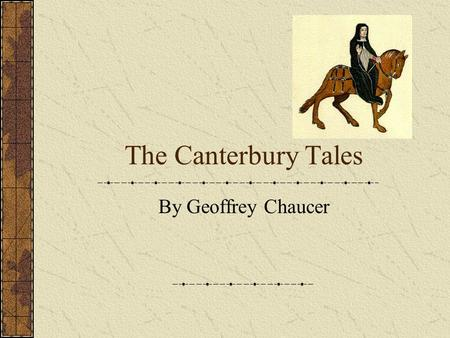 The Canterbury Tales By Geoffrey Chaucer. The Canterbury Tales Is there a place that you would go as a pilgrimage, a place that is holy and sacred to.