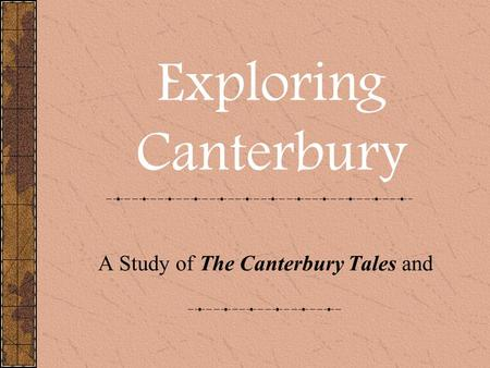 A Study of The Canterbury Tales and Exploring Canterbury.
