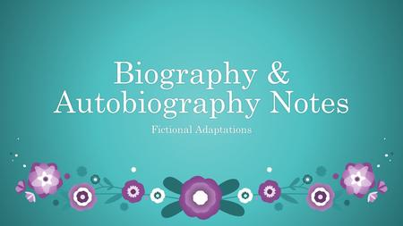 Biography & Autobiography Notes Fictional AdaptationsFictional Adaptations.